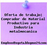 Oferta de trabajo: Comprador de Material Productivo para Industria metalmecanica