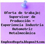 Oferta de trabajo: Supervisor de Producción – Experiencia Industria Automotriz Metalmecánica