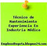Técnico de Mantenimiento Experiencia En Industria Médica