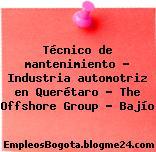 Técnico de mantenimiento – Industria automotriz en Querétaro – The Offshore Group – Bajío