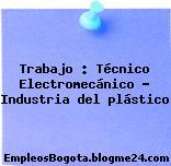 Trabajo : Técnico Electromecánico – Industria del plástico