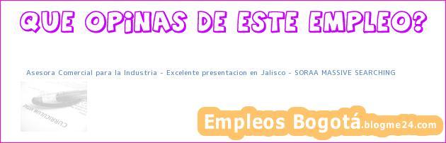 Asesora Comercial para la Industria – Excelente presentacion en Jalisco – SORAA MASSIVE SEARCHING