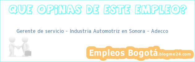 Gerente de servicio – Industria Automotriz en Sonora – Adecco