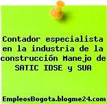 Contador especialista en la industria de la construcción Manejo de SATIC IDSE y SUA