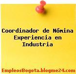 Coordinador de Nómina Experiencia en Industria