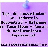 Ing. de Lanzamientos Sr. Industria Automotriz – Bilingue en Tamaulipas – Centro de Reclutamiento Empresarial