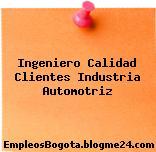 Ingeniero Calidad Clientes Industria Automotriz