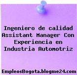 Ingeniero de calidad Assistant Manager Con Experiencia en Industria Automotriz