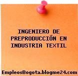 INGENIERO DE PREPRODUCCIÓN EN INDUSTRIA TEXTIL