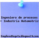 Ingeniero de procesos – Industria Automotriz
