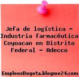 Jefa de logística – Industria farmacéutica Coyoacan en Distrito Federal – Adecco