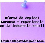 Oferta de empleo: Gerente – Experiencia en la industria textil