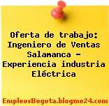 Oferta de trabajo: Ingeniero de Ventas Salamanca – Experiencia industria Eléctrica