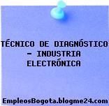 TÉCNICO DE DIAGNÓSTICO – INDUSTRIA ELECTRÓNICA
