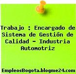 Trabajo : Encargado de Sistema de Gestión de Calidad – Industria Automotriz