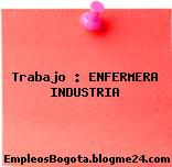 Trabajo : ENFERMERA INDUSTRIA