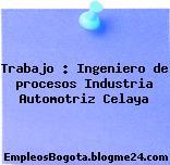 Trabajo : Ingeniero de procesos Industria Automotriz Celaya