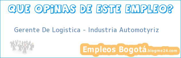Gerente De Logistica – Industria Automotyriz