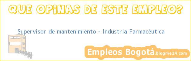 Supervisor de mantenimiento – Industria Farmacéutica