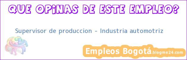 Supervisor de produccion – Industria automotriz
