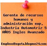 Gerente de recursos humanos y administración exp. Industria Automotriz 5 AÑOS Ingles Avanzado