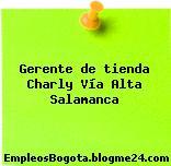 Gerente de tienda Charly Vía Alta Salamanca