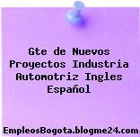 Gte de Nuevos Proyectos Industria Automotriz Ingles Español