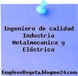 Ingeniero de calidad Industria Metalmecanica y Eléctrica