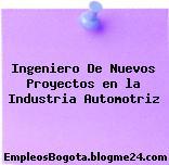 Ingeniero De Nuevos Proyectos en la Industria Automotriz