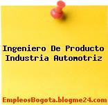 Ingeniero De Producto Industria Automotriz