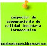 inspector de aseguramiento de calidad industria farmaceutica