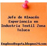 Jefe de Almacén Experiencia en Industria Textil Zona Toluca