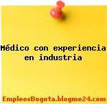 Médico con experiencia en industria