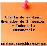Oferta de empleo: Operador de Inyeccion – Industria Autromotriz