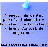Promotor de ventas para la industria – Querétaro en Querétaro – Grupo Virtual de Negocios 5