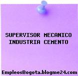 SUPERVISOR MECANICO INDUSTRIA CEMENTO