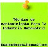 Técnico de mantenimiento Para la Industria Automotriz