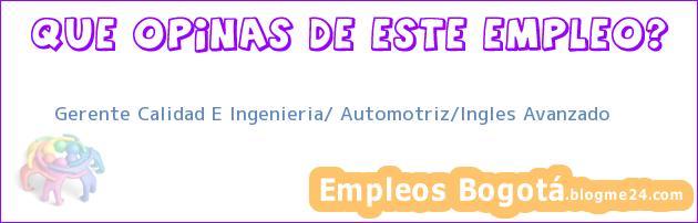 Gerente Calidad E Ingenieria/ Automotriz/Ingles Avanzado