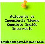 Asistente de Ingeniería Tiempo Completo Inglés Intermedio