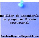 Auxiliar de ingeniería de proyectos Diseño estructural