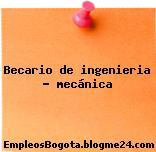 BECARIO DE INGENIERIA MECANICA
