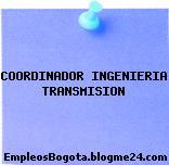COORDINADOR INGENIERIA TRANSMISION