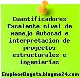 Cuantificadores Excelente nivel de manejo Autocad e interpretacion de proyectos estructurales e ingenierías
