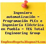 Ingeniero automatización – Programación PLCs e Ingeniería Eléctrica en Puebla – TEG Total Engineering Group
