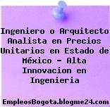 Ingeniero o Arquitecto Analista en Precios Unitarios en Estado de México – Alta Innovacion en Ingenieria