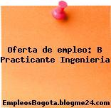 Oferta de empleo: B Practicante Ingenieria