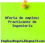 Oferta de empleo: Practicante de Ingeniería