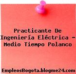 Practicante De Ingeniería Eléctrica – Medio Tiempo Polanco