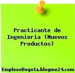 Practicante de Ingenieria (Nuevos Productos)