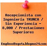 Recepcionista con Ingeniería TRUNCA / Sin Experiencia – 8.000 / Prestaciones Superiores